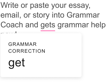 Write or paste your essay, email, or story into Grammar Coach and get grammar help