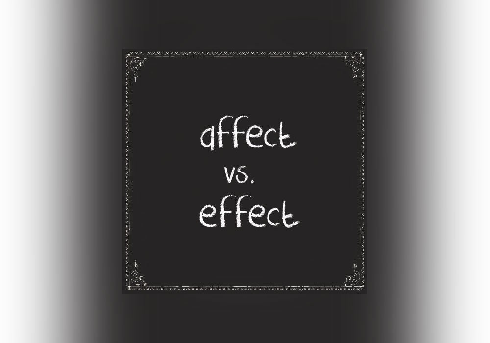 Affect vs  Effect: Use The Correct Word Every Time - Everything