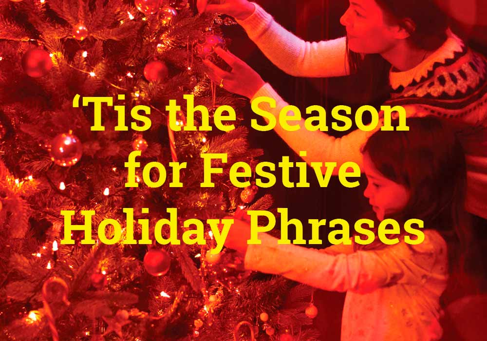 Tis The Season For Explaining Common Holiday Phrases - Everything