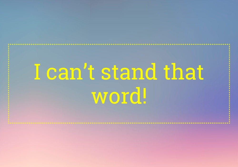 Do You Cringe At The Sound Of These Words? - Everything
