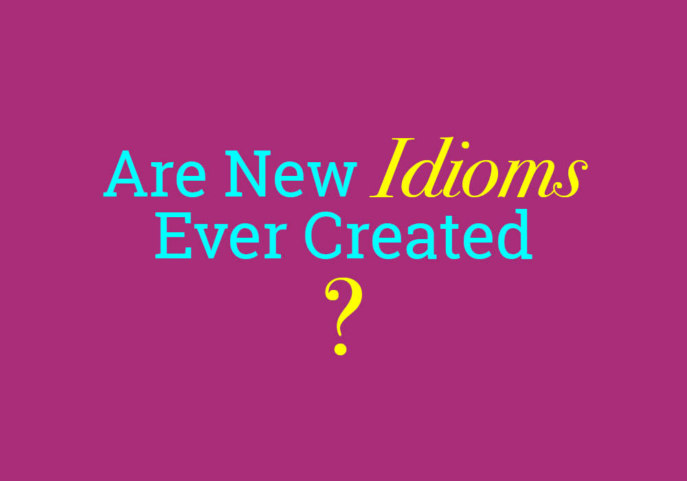 Are New Idioms Ever Created? - Everything After Z by Dictionary com