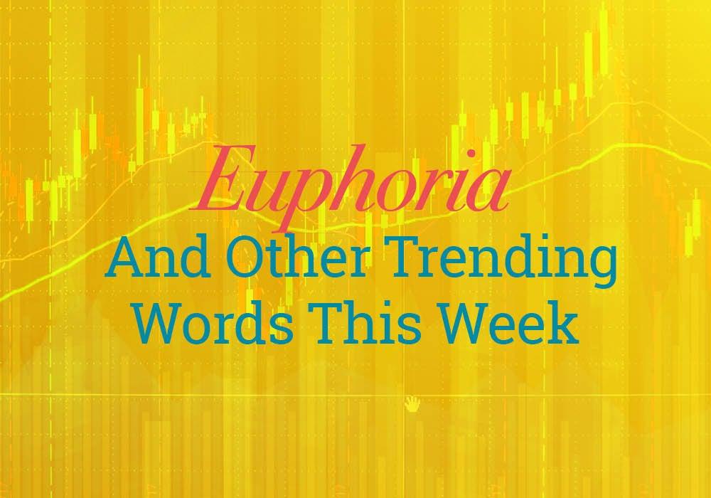 Euphoria And Other Trending Words On Dictionary.com – Dictionary.com