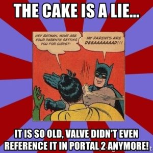 What Does The Cake Is A Lie Mean Memes By Dictionary Com