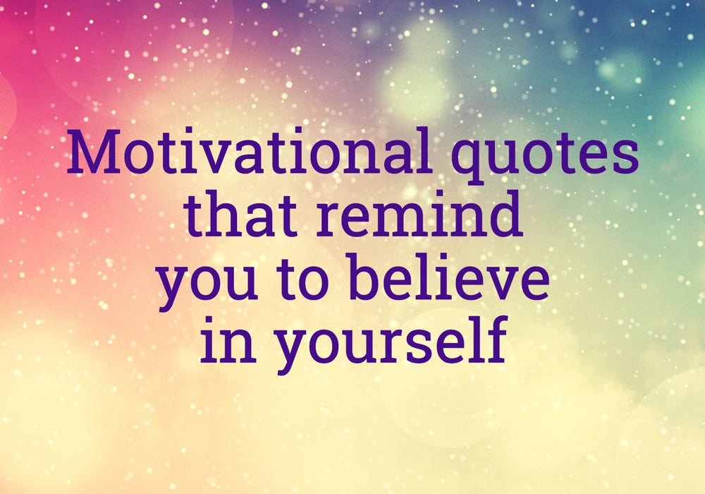 motivational quotes that remind you to believe in yourself