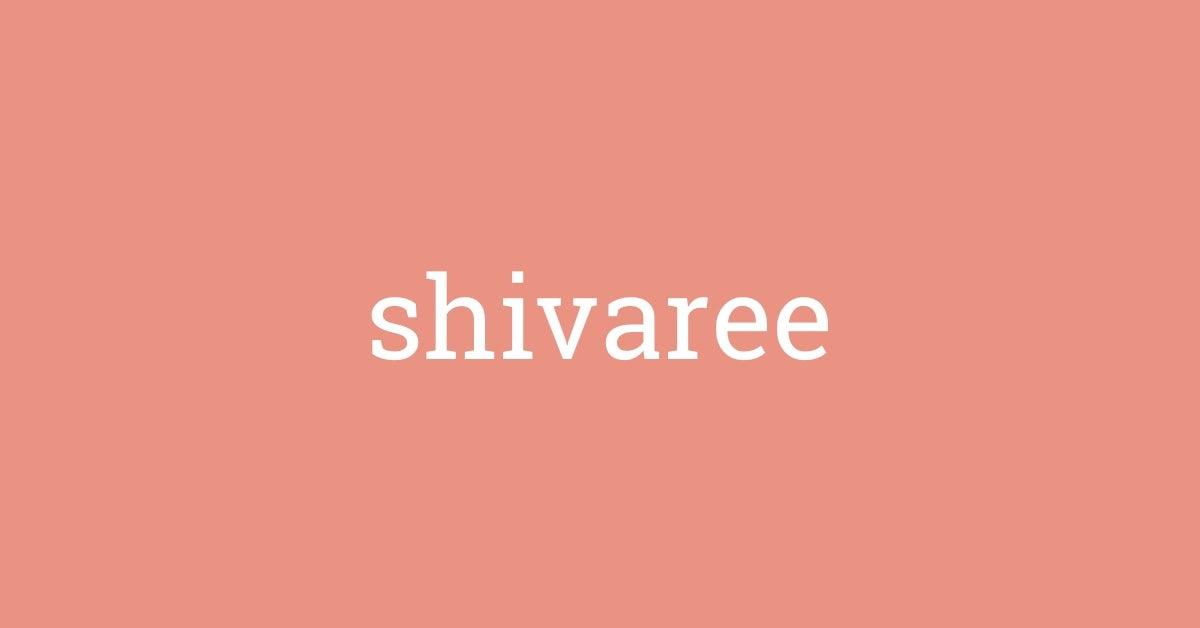 Word of the Day - shivaree | Dictionary com