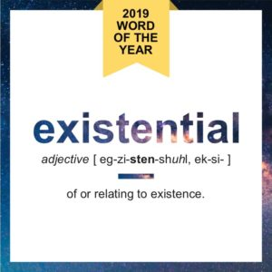 Existential is the 2019 Word of the Year.