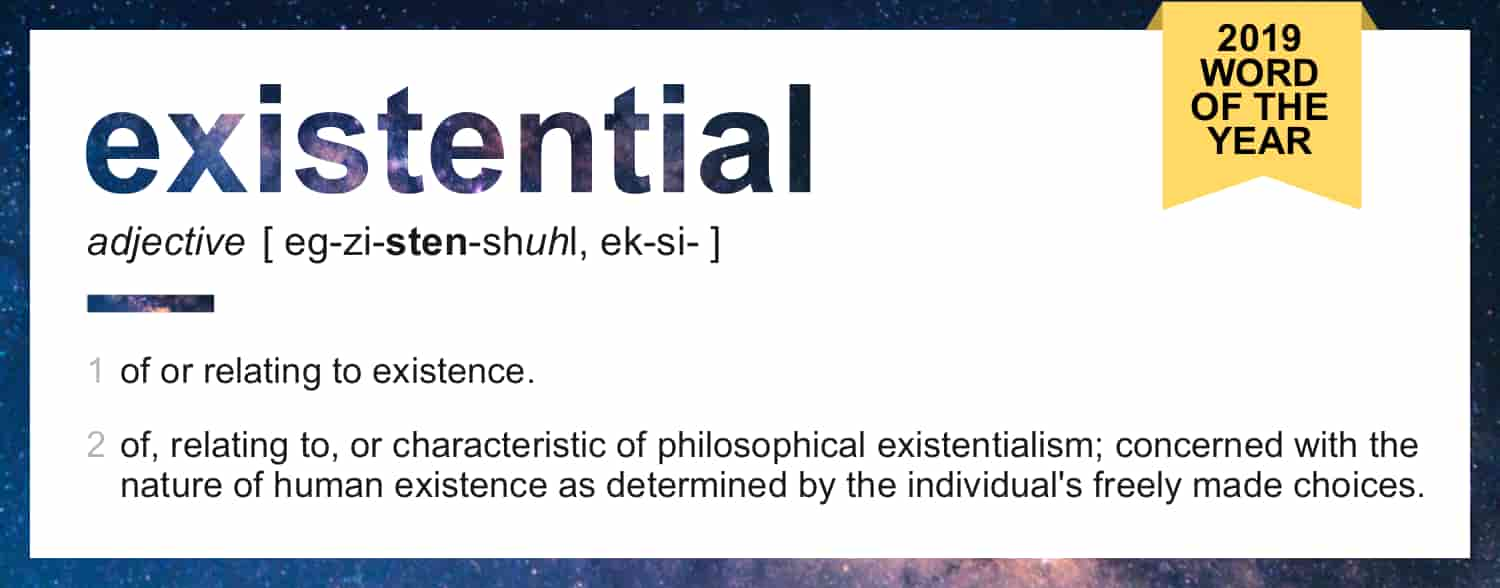 the definition of existential, Dictionary.com 's Word of the Year.