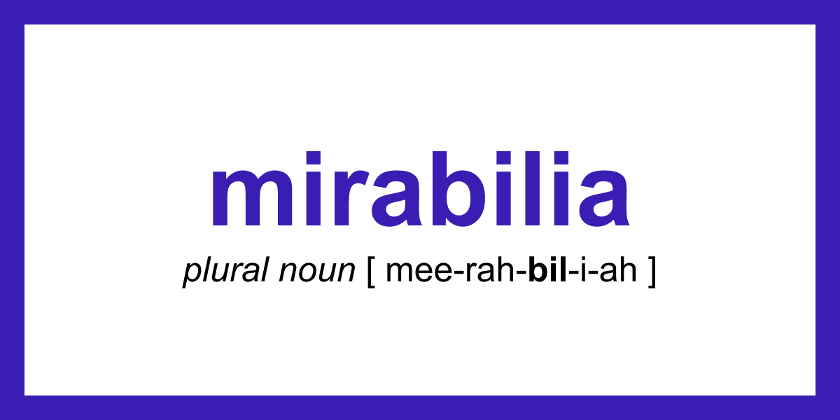 mirabilia | Word of the Day | July 21, 2020