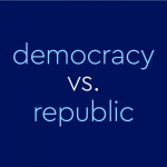"""Democracy"" vs. ""Republic"": Is There A Difference?"